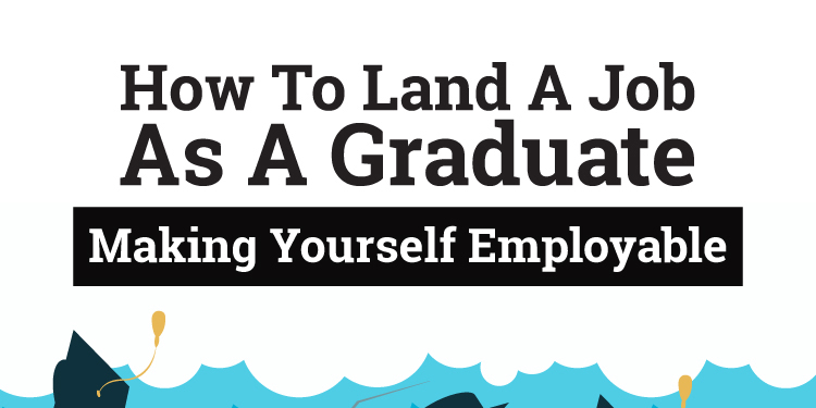 How to Land a Job as a Graduate - Making Yourself Employable