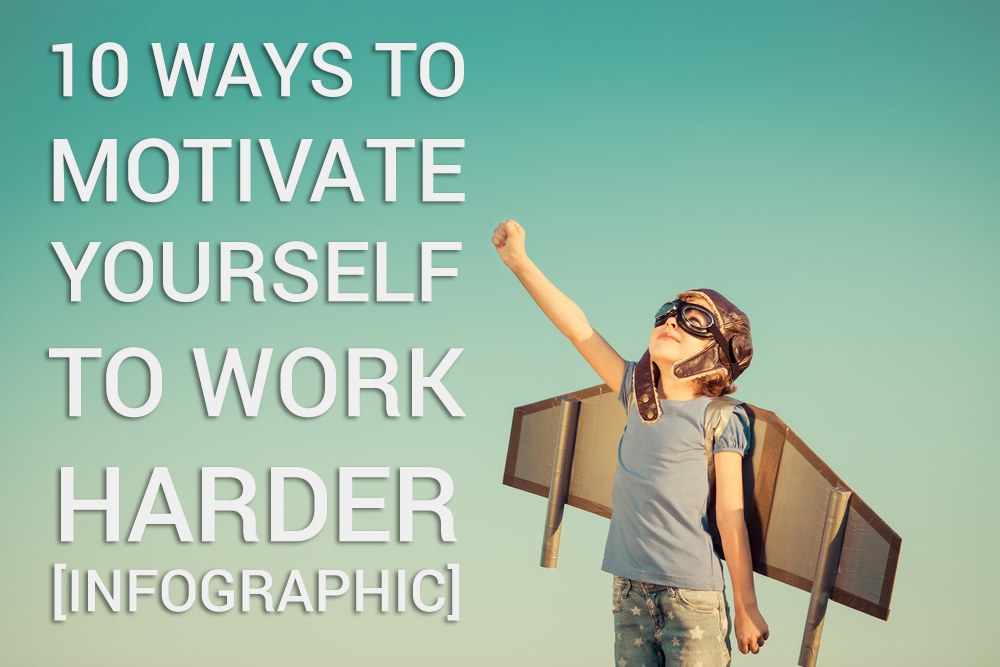 Motivate yourself to work harder