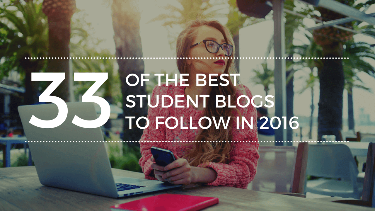 33 Of The Best Student Blogs To Follow In 2016 - Bellvue Students